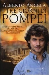 """Foto: copertina libro """"I tre giorni di Pompei"""" di Alberto Angela, Rizzoli"""