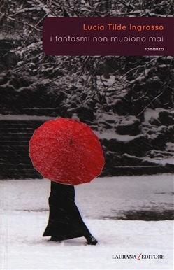 """Foto: copertina libro """"I fantasmi non muoiono mai"""" di Lucia Tilde Ingrosso, Laurana Editore"""