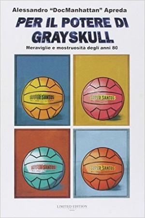 """Foto: copertina libro """"Per il potere di Grayskull"""" di Apreda Alessandro DocManhattan, Limited Edition Books"""